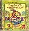 Dog Goes to Nursery School by Lucille Hammond