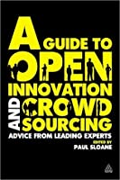 A Guide to Open Innovation and Crowdsourcing: Expert Tips and Advice