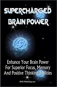 Supercharged Brain Power: Power Up Your Brain And Improve Memory, Improve Skills, And Improve Performance By Supercharging Your Mind Power