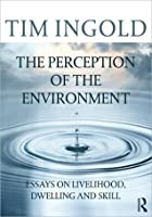 the perception of the environment essays on livelihood dwelling  the perception of the environment essays on livelihood dwelling and skill