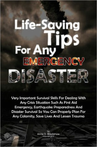 Life-Saving Tips For Any Emergency Disaster: Very Important Survival Skills For Dealing With Any Crisis Situation Such As First Aid Emergency, Earthquake Preparedness And Disaster Survival So You Can Properly Plan For Any Calamity, Save Lives And Lessen T