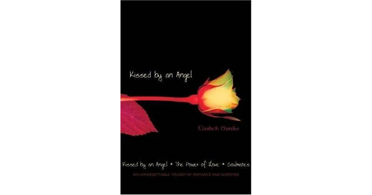 Kissed by an Angel/The Power of Love/Soulmates by Elizabeth Chandler
