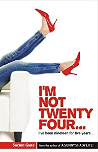 I'm not twenty four...I've been nineteen for five years...