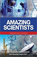 Amazing Scientists: Inspirational Stories