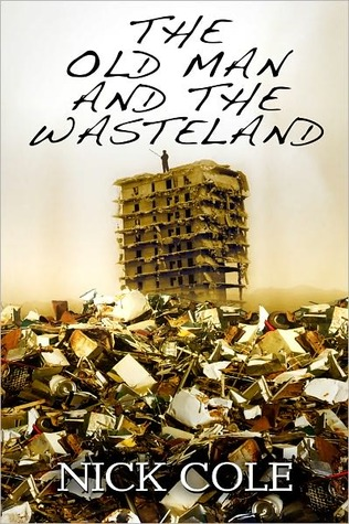 The Old Man and the Wasteland by Nick Cole