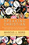 Speaking Christian: Why Christian Words Have Lost Their Meaning and Power - And How They Can Be Restored
