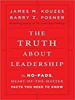 The Truth About Leadership: The No-Fads, To the Heart-Of-the-Matter Facts You Need to Know