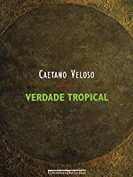 Tropical truth a story of music and revolution in brazil by caetano get a copy fandeluxe Images