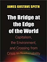 The Bridge at the End of the World: Capitalism, the Environment, and Crossing from Crisis to Sustainability