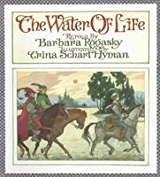 The Water of Life: A Tale from the Brothers Grimm