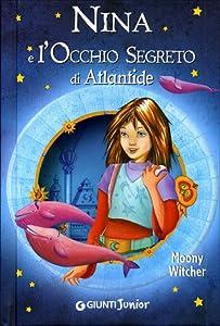 Nina e l'occhio segreto di Atlantide (La Bambina della Sesta Luna, #4)