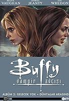 Gelecek Yok - Dünyalar Arasında (Buffy the Vampire Slayer: Season 8, #2)