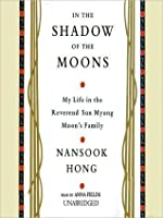 In the Shadow of the Moons: My Life in the Reverend Sun Myung Moon's Family