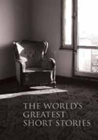 The World's Greatest Short Stories by Anton Chekhov