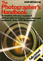 The Photographer's Handbook: A Complete Reference Manual of Photographic Techniques, Procedures and Equipment