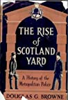 The Rise of Scotland Yard: A History of the Metropolitan Police