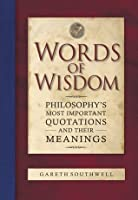Words of Wisdom: Philosophy's Most Important Quotations and their Meanings