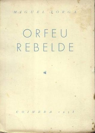 Orfeu Rebelde by Miguel Torga