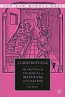 Claustrophilia: The Erotics of Enclosure in Medieval Literature