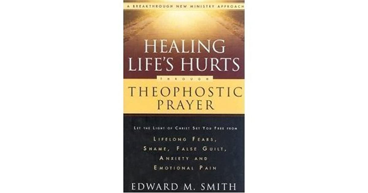 Healing Life's Hurts through Theophostic Prayer by Edward M  Smith
