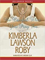 Be Careful What You Pray For By Kimberla Lawson Roby border=