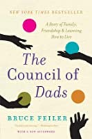 The Council of Dads: A Story of Family, Friendship  Learning How to Live