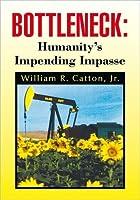 Bottleneck: Humanity's Impending Impasse
