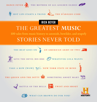 The Greatest Music Stories Never Told: 100 Tales from Music History to Astonish, Bewilder, and Stupefy