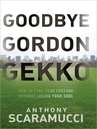 Goodbye Gordon Gekko: How to Find Your Fortune Without Losing Your