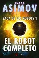 El robot completo (Saga de los Robots, #1)