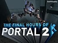 The Final Hours of Portal 2 (Steam Edition)