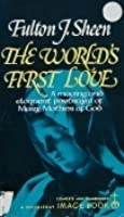 The World's First Love: A Moving and Eloquent Portrayal of Mary, Mother of God