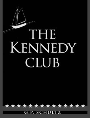 The Kennedy Club by G.P. Schultz
