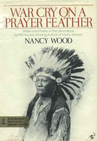 War Cry on a Prayer Feather: Prose and Poetry of the Ute Indians