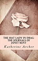 The Hat Lady in Drag: The Journals of Janet Kent