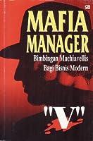 Mafia Manager: Bimbingan Machiavellis bagi Bisnis Modern