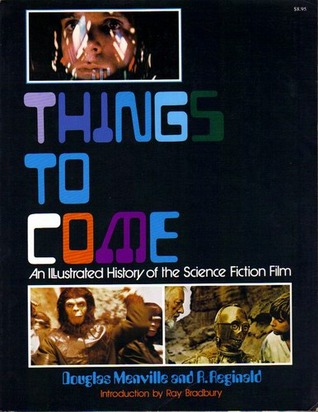 Things to Come: An Illustrated History of the Science Fiction Film