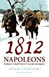 1812: Napoleons fatale veldtocht naar Moskou by Adam Zamoyski