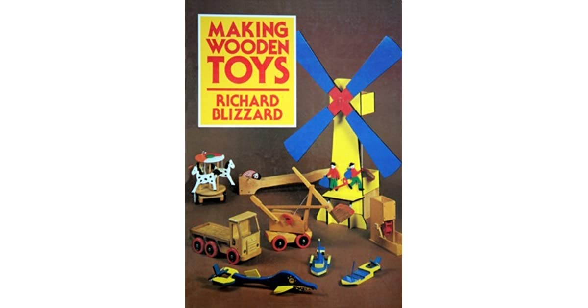 Making Wooden Toys By Richard E Blizzard