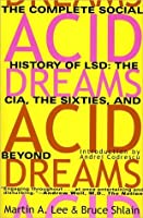 Acid Dreams: The Complete Social History of LSD: The CIA, the Sixties & Beyond