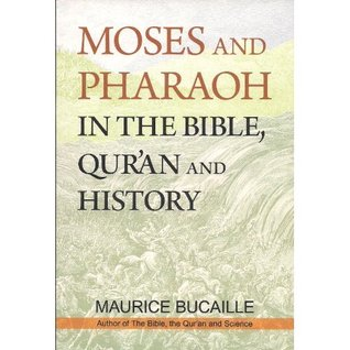 Moses and Pharaoh in the Bible Quran and History by Maurice