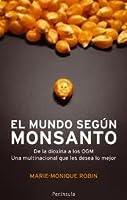 El mundo según Monsanto: De la dioxina a los OGM. Una multinacional que les desea lo mejor.