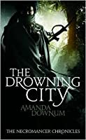 The Drowning City (The Necromancer Chronicles #1)