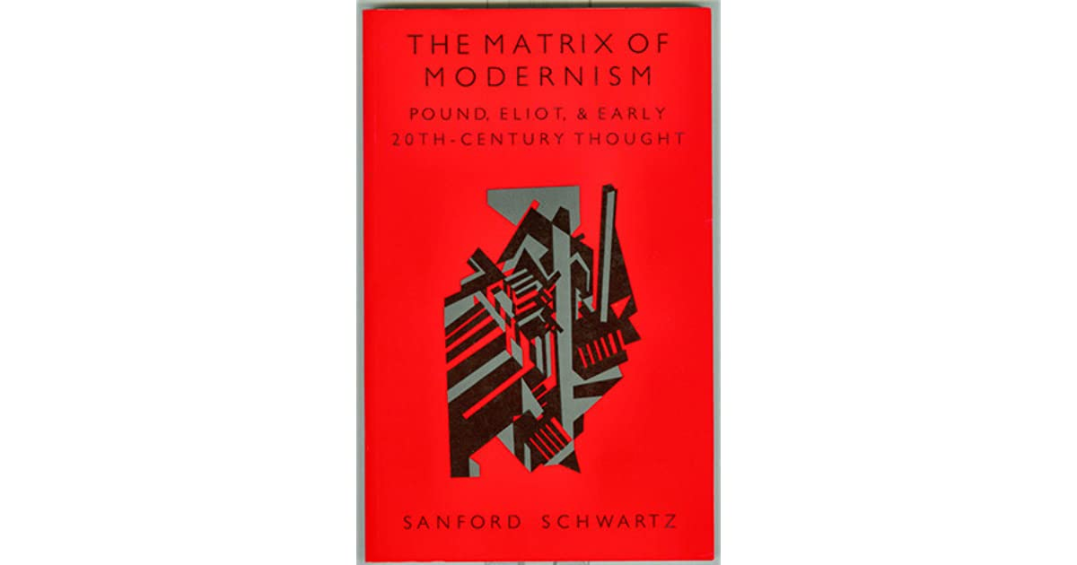 The Matrix of Modernism: Pound, Eliot, and Early Twentieth-Century Thought