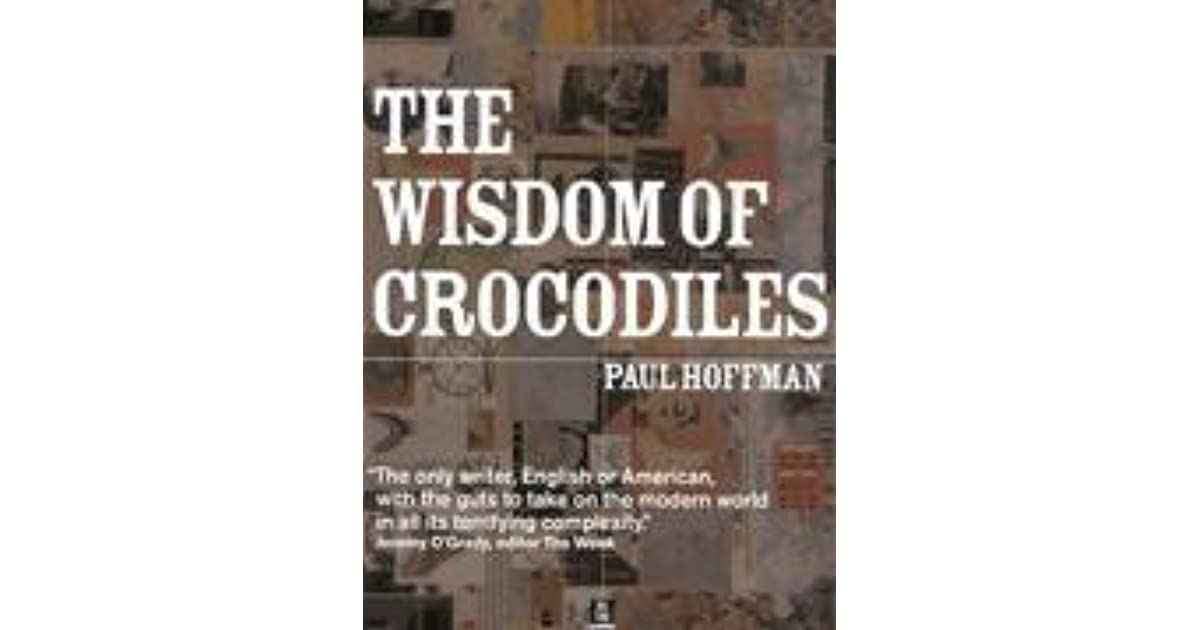 The Wisdom Of Crocodiles By Paul Hoffman