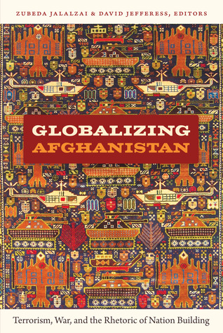 Globalizing Afghanistan: Terrorism, War, and the Rhetoric of Nation Building