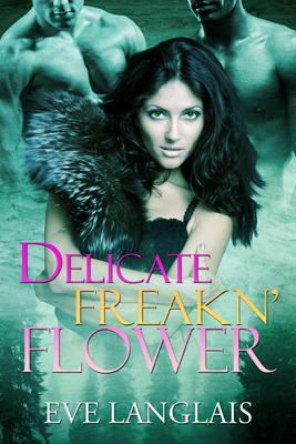 Delicate Freakn' Flower (Freakn' Shifters, #1)