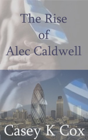 The Rise of Alec Caldwell: Volume One