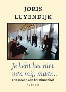 Je hebt het niet van mij, maar...: een maand aan het Binnenhof