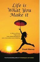 Life is What You Make It by Preeti Shenoy